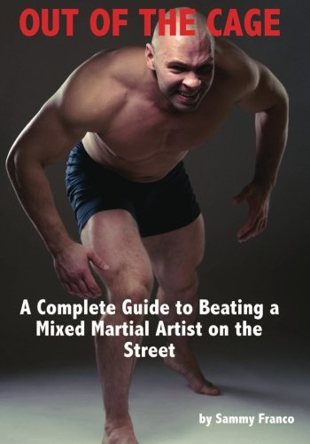Out of the Cage: A Complete Guide to Beating a Mixed Martial Artist on the Street por Sammy Franco