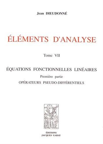 Eléments d'analyse : Tome 7, Equations fonctionnelles linéaires Première partie : Opérateurs pseudo-différentiels