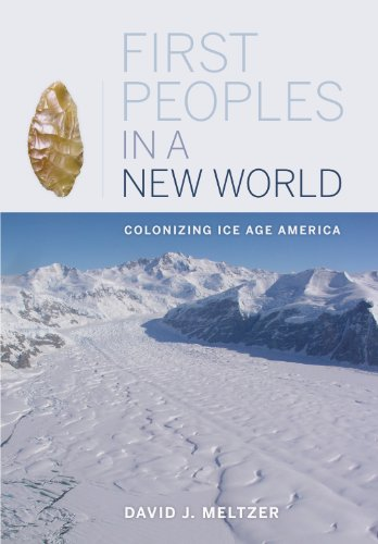 First Peoples in a New World: Colonizing Ice Age America (English Edition)