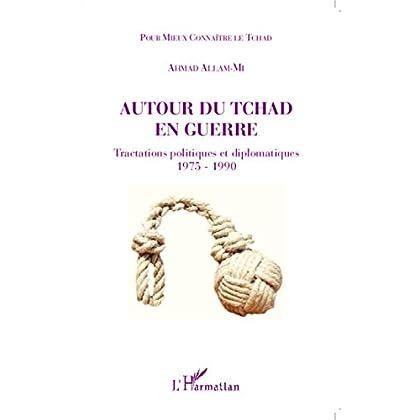 Autour du Tchad en guerre: Tractations politiques et diplomatiques 1975 - 1990 (Pour mieux connaître le Tchad)