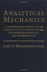 Analytical Mechanics: A Comprehensive Treatise on the Dynamics of Constrained Systems; For Engineers, Physicists, and Mathematicians by John G. Papastavridis (2002-02-21)
