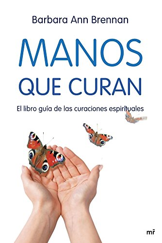 Manos que curan: El libro guía de las curaciones espirituales (MR Dimensiones)