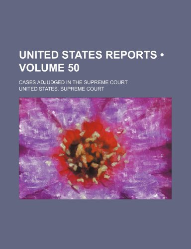 United States Reports (Volume 50); Cases Adjudged in the Supreme Court