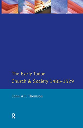 The Early Tudor Church and Society 1485-1529 por John A F Thomson