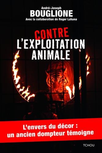 Contre l'exploitation animale par Andre-joseph Bouglione