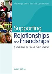 Supporting Relationships and Friendships: A Workbook for Social Care Workers (Knowledge and Skills for Social Care Workers)