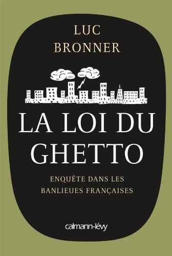 La loi du ghetto : Enquête sur les banlieues françaises par Luc Bronner