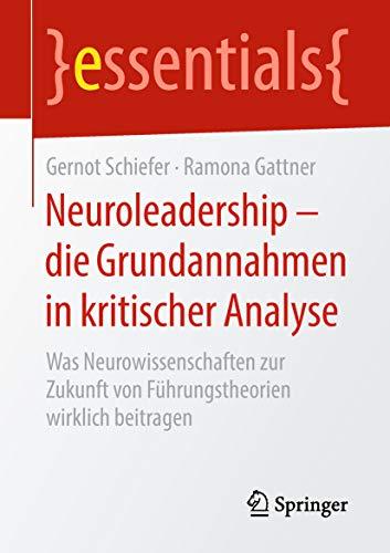 Neuroleadership - die Grundannahmen in kritischer Analyse: Was Neurowissenschaften zur Zukunft von Führungstheorien wirklich beitragen (essentials) - Business Modell Analyse