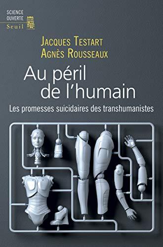 Au péril de l'humain par Jacques Testart, Agnes Rousseaux