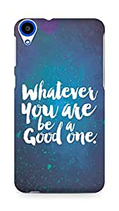 Amez Whatever you are Be a Good One Back Cover For HTC Desire 820