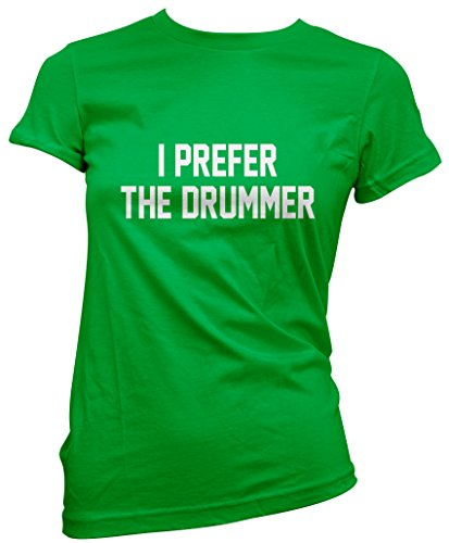 I Prefer the Drummer - I Prefer the Drummer Damen T-Shirt - drums pearl tama kit Geschenk for drummer - UK Größe 10 grün (Pearl Drum-bekleidung)