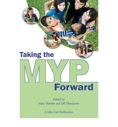 [(Taking the MYP Forward)] [Author: Mary Hayden] published on (March, 2013)