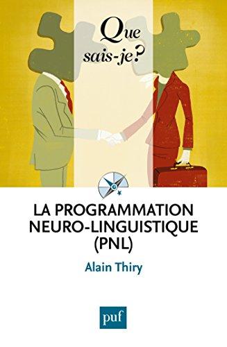 La programmation neuro-linguistique (PNL): « Que sais-je ? » n° 4056 (French Edition)