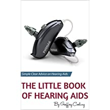 The Little Book of Hearing Aids: Hearing Aids Types and Technology, Simple, clear, no gibberish explanations of hearing aids, their pros and cons, types and technology (English Edition)
