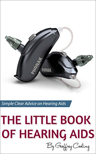 The Little Book of Hearing Aids 2018: The only hearing aid book you will ever need (English Edition)