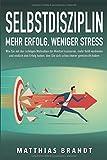 SELBSTDISZIPLIN - Mehr Erfolg, weniger Stress: Wie Sie mit der richtigen Motivation Ihr Mindset trainieren, mehr Geld verdienen und endlich den Erfolg haben, den Sie sich schon immer gewünscht haben