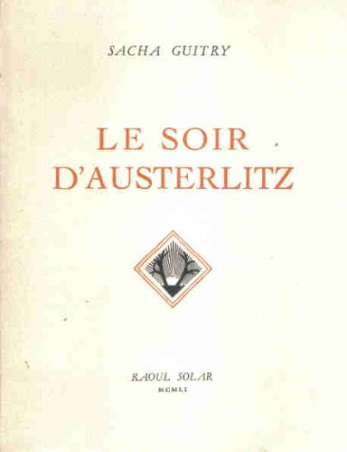 Sacha Guitry. Le Soir d'Austerlitz : . Illustrations de Valentin Le Campion par Sacha Guitry