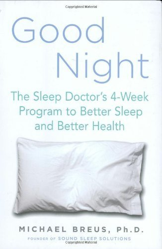 Good Night: The Sleep Doctor's 4-Week Program to Better Sleep and Better Health by Michael Breus (2006-09-21)