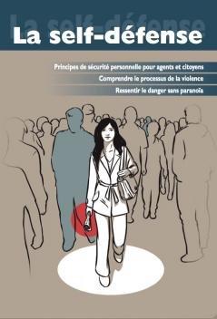 La self-dfense: Principe de scurit personnelle pour agents et citoyens, comprendre le processus de la violence, ressentir le danger sans paranoa