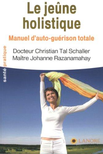 Le jeûne holistique : Manuel d'a...