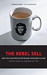 The Rebel Sell: How The Counter Culture Became Consumer Culture