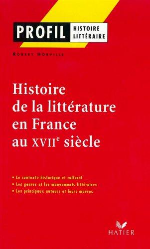 Profil - Histoire de la littérature en France au XVIIe siècle (Profil Histoire Littéraire)