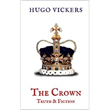 The Crown: Truth & Fiction: An Expert Analysis of Netflix Series, THE CROWN (English Edition)