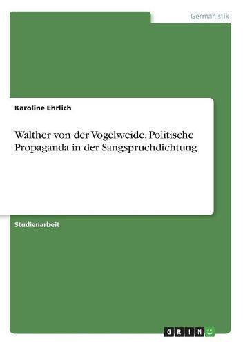 Walther von der Vogelweide. Politische Propaganda in der Sangspruchdichtung
