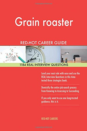 Grain roaster RED-HOT Career Guide; 1184 REAL Interview Questions Red Roaster