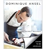 BY Ansel, Dominique ( Author ) [ DOMINIQUE ANSEL: THE SECRET RECIPES ] Oct-2014 [ Hardcover ]