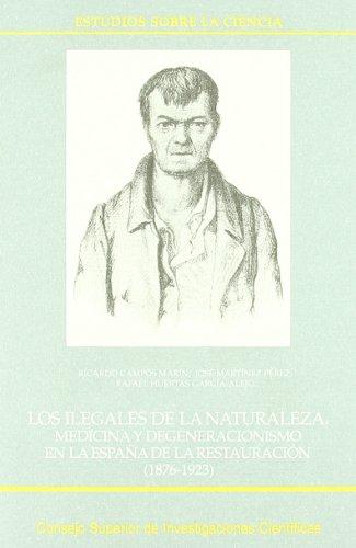 Los ilegales de la naturaleza: Medicina y degeneracionismo en la España de la Restauración (1876-1923) (Estudios sobre la Ciencia)