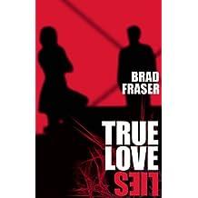 True Love Lies by Brad Fraser (2010-08-31)