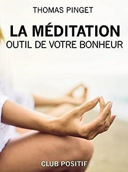 La Méditation, Outil de votre Bonheur par [Pinget, Thomas]