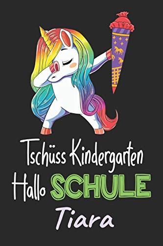 Tschüss Kindergarten - Hallo Schule - Tiara: Individuelles personalisiertes Mädchen Namen blanko Regenbogen Dabbing Einhorn Notizbuch. Liniert leere ... Schulsachen / Erster Schultag Grundschule.