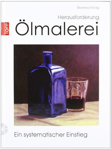 Herausforderung Ölmalerei: Ein systematischer Einstieg