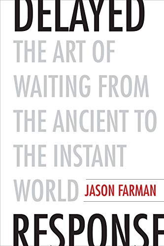 Delayed Response: The Art of Waiting from the Ancient to the Instant World (English Edition)