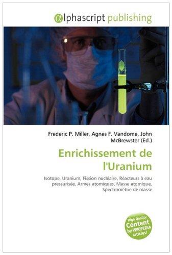 Enrichissement de l'Uranium: Isotope, Uranium, Fission nucléaire, Réacteurs à eau pressurisée, Armes atomiques, Masse atomique, Spectrométrie de masse