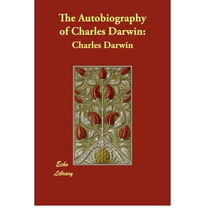 [(The Autobiography of Charles Darwin )] [Author: Charles Darwin] [Jan-2009]