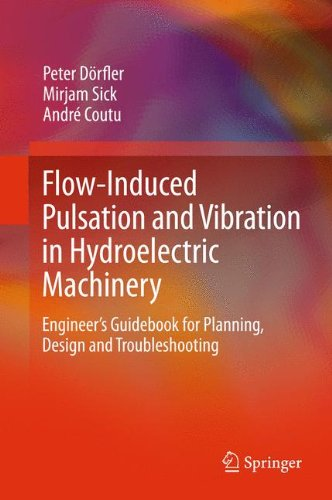 Flow-Induced Pulsation and Vibration in Hydroelectric Machinery: Engineer S Guidebook for Planning, Design and Troubleshooting