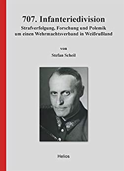 707. Infanteriedivision: Strafverfolgung, Forschung und Polemik um einen Wehrmachtsverband in Weißrußland