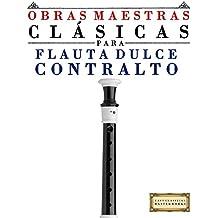 Obras Maestras Clásicas para Flauta Dulce Contralto: Piezas fáciles de Bach, Beethoven, Brahms, Handel, Haydn, Mozart, Schubert, Tchaikovsky, Vivaldi y Wagner (Spanish Edition)