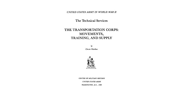 The Transportation Corps : movements, training, and supply / by Chester Wardlow.