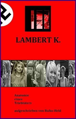 Lambert K.: Anatomie eines Triebtäters