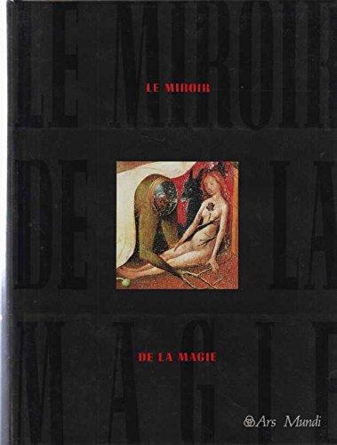 Le miroir de la magie. histoire de la magie dans le monde occidental.