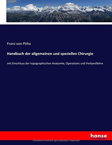 Handbuch der allgemeinen und speziellen Chirurgie: mit Einschluss der topographischen Anatomie, Operations und Verbandlehre