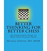 By Serovey, MR Michael Robert [ Better Thinking for Better Chess ] [ BETTER THINKING FOR BETTER CHESS ] Sep - 2012 { Paperback }