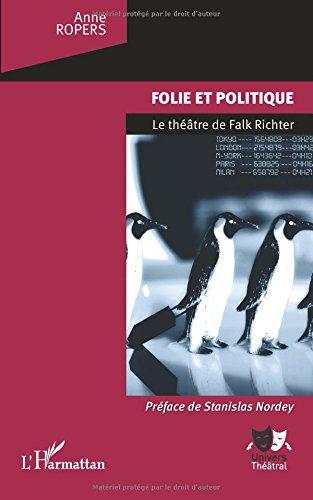 Folie et politique : Le théâtre de Falk Richter par Anne Ropers