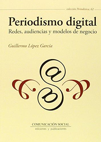Periodismo digital : redes, audiencias y modelos de negocio por Guillermo López García
