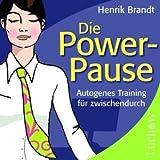 Die Power-Pause: Autogenes Training für zwischendurch - Audio-CD: Autogenes Training für zwischendurch - Henrik Brandt