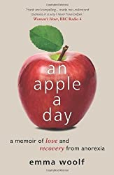 By Emma Woolf - An Apple a Day: A Memoir of Love and Recovery from Anorexia
